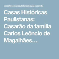 Casas Históricas Paulistanas: Casarão da família Carlos Leôncio de Magalhães…