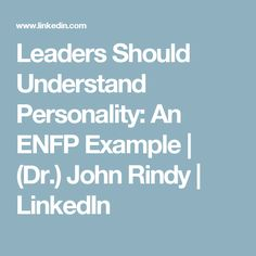 Leaders Should Understand Personality: An ENFP Example | (Dr.) John Rindy | LinkedIn