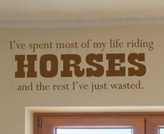 I've spent most of my life riding horses and the rest I've just wasted. #horses