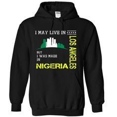 (Tshirt Deal Today) I MAY LIVE IN LOS ANGELES BUT I WAS MADE IN NIGIERIA [Top Tshirt Facebook] Hoodies Tees Shirts