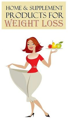 9 Home and Supplement Products for Weight Loss..