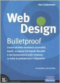 """""""Web design. Bulletproof. Creare siti web standard e accessibili, basati su layout CSS liquidi, flessibili e che funzionano in tutti i browser"""" di Dan Cederholm"""
