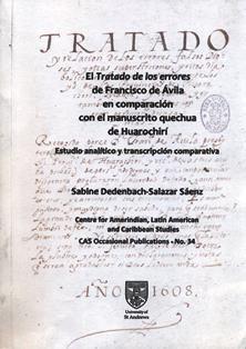 El Tratado de los errores de Francisco de Ávila en comparación con el Manuscrito quechua de Huarochirí : estudio analítico y transcripción comparativa / Sabine Dedenbach-Salazar Sáenz.  F 3504.31 D522