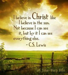 This is true. God helps you see just like the sun. He's also like the wind. Its there but you cant see it. But you know that it's there and you can believe that God is there.