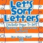 This is a very simple activity that can be put in a center at the beginning of the year when your class is learning letters. Students will sort let...