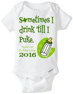 """Baby's My 1st First St. Patrick's Day Patty's Day Onesie Shirt: """"Sometimes I drink 'till I puke - 2015"""" Green with Clover / Shamrock - Boy OR Girl / Green or Pink font available."""