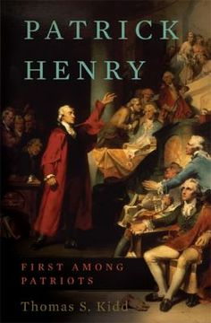 Patrick Henry: First Among Patriots by Thomas S. Kidd. http://libcat.bentley.edu/record=b1341554~S0