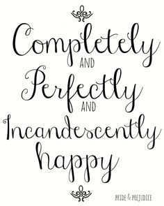 "Jane Austen Pride and Prejudice Art Quote ""Completely, Perfectly, Incandescently Happy"" Typography Print, Wall Decor, Quote Print Great Quotes, Quotes To Live By, Inspirational Quotes, Movie Quotes, Book Quotes, Jane Austen Quotes, Frases Love, Quote Prints, Beautiful Words"