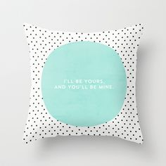 I'LL BE YOURS AND YOU'LL BE MINE - POLKA DOTS Throw Pillow by Allyson Johnson - $20.00