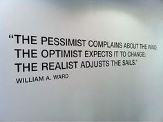 The pessimist complains about the wind; The optimist expects it to change; The realist adjusts the sails -William Ward by mysticpolitics, via Flickr