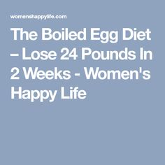 The Boiled Egg Diet – Lose 24 Pounds In 2 Weeks - Women's Happy Life