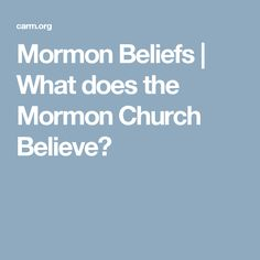 Mormon Beliefs | What does the Mormon Church Believe?