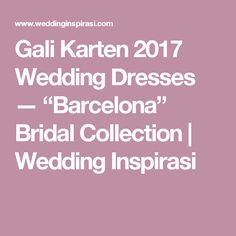 "Gali Karten 2017 Wedding Dresses — ""Barcelona"" Bridal Collection 