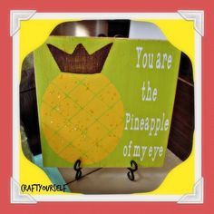 You are the Pineapple of my eye - Craft: