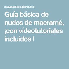 Guía básica de nudos de macramé, ¡con vídeotutoriales incluidos ! Micro Macrame, Loom Bands, Macrame Art, Fabric Flowers, Sewing Patterns, Manualidades