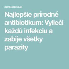 Najlepšie prírodné antibiotikum: Vylieči každú infekciu a zabije všetky parazity