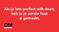 Als je iets perfect wilt doen, heb je je eerste fout al gemaakt The Words, Amazing Quotes, Best Quotes, Words Of Courage, Dutch Quotes, One Liner, Note To Self, Words Quotes, Qoutes