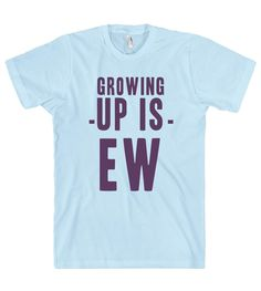 growing -up is- ew t shirt – Shirtoopia