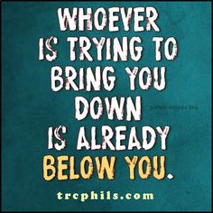 Whoever is trying to bring you down is already below you! | http://trcphils.com #money  Want more? Visit http://trcphils.com