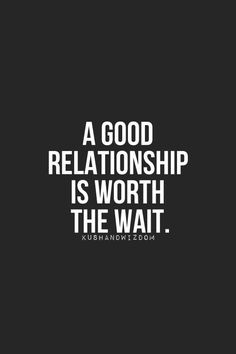 A good relationship is worth the wait.