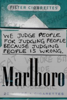 """Pack of Marlboro menthol. """"We judge people for judging people because judging people is wrong"""" Rauch Tricks, Pretty Words, Beautiful Words, Coran Quotes, Mood Quotes, Life Quotes, Grunge Quotes, Indie Quotes, Judging People"""
