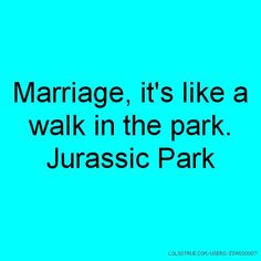 Marriage, it's like a walk in the park.Too funny! Haha Funny, Funny Shit, Hilarious, Lol, Funny Stuff, Funny Things, Random Things, Funny Jokes, Marriage Humor