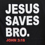 Hey bro, Jesus saves