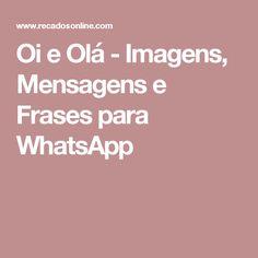 Oi e Olá - Imagens, Mensagens e Frases para WhatsApp