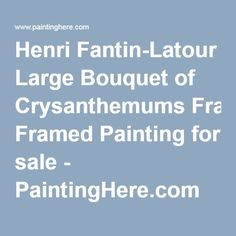 Henri Fantin-Latour Large Bouquet of Crysanthemums Framed Painting for sale - PaintingHere.com