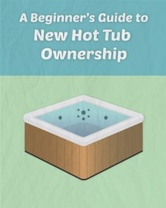A Beginner's Guide to New Hot Tub Ownership
