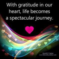 With gratitude in our heart, life becomes a spectacular journey.-Harold W. Becker #UnconditionalLove