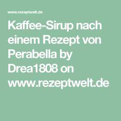 Kaffee-Sirup nach einem Rezept von Perabella by Drea1808 on www.rezeptwelt.de