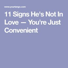 11 Signs He's Not In Love — You're Just Convenient