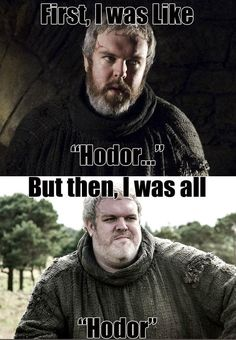 "Or trying to slip a sensible ""Hodor"" into group conversation and getting a bunch of blank stares back. 