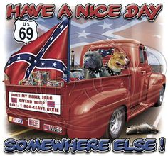 Dixie Tshirt Have A Nice Day Somewhere Else Redneck Southern Rebel Flag Truck