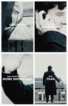 """Courage is not the absence of fear, but rather the judgement that there are things more important than fear."" Sherlock / Three people worth dying for: Mrs. Hudson, Lestrade, and of course John."