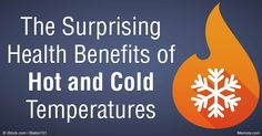 Exposure to extreme hot or cold temperatures improves mitochondrial function and can serve as a catalyst to improve your health. http://articles.mercola.com/sites/articles/archive/2016/05/01/health-benefits-extreme-hot-cold-temperatures.aspx