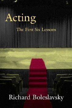Acting: The First Six Lessons by Richard Boleslavsky,http://www.amazon.com/dp/B001I025AY/ref=cm_sw_r_pi_dp_fDeBtb1GVR2BRQP1