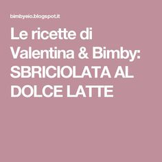 Le ricette di Valentina & Bimby: SBRICIOLATA AL DOLCE LATTE