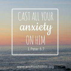 Cast all your anxiety on him.