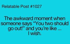 this happens to me almost everyday and I'm always like I wish......