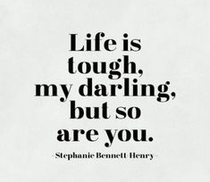 """Life Quotes From Famous Authors That Prove Everyone Has Bad Days """"Life is tough my darling, but so are you."""" —Stephanie Bennett Henry""""Life is tough my darling, but so are you. Life Quotes Love, Cute Quotes, Great Quotes, Quotes Inspirational, Darling Quotes, Quotes Girls, Motivational Sayings, Top Quotes, Best Quotes For Girls"""