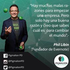 """""""Hay muchas malas razones para empezar una empresa. Pero solo hay una buena razón y creo que sabes cual es: Para cambiar el mundo"""" Phil Libin (Fundador Evernote)"""
