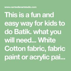 This is a fun and easy way for kids to do Batik. what you will need... White Cotton fabric, fabric paint or acrylic paint and Elmer'...