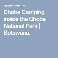 Chobe Camping inside the Chobe National Park | Botswana.