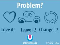 """Problem? Love it, leave it or change it!"" alle #montagmorgenappetizer gibts auch auf unserem Twitter-Account @unternehmer_de #business #tipps #job #loveit #leaveit #changeit Change, Twitter, Inspiring Quotes, Things To Do, Tips"