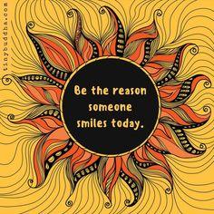 Be the reason someone smiles today.⠀ ⠀ #tinybuddha #quotes #wisdom #wordsofwisdom #wisdomquotes #quotestoliveby #quoteoftheday