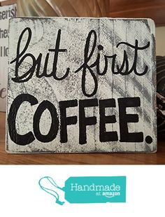 But First Coffe - Vintage wood sign from Paully's Closet http://www.amazon.com/dp/B01C9GSWI4/ref=hnd_sw_r_pi_dp_HuGpxb1MJF3N4 #handmadeatamazon
