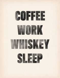 Coffee Work Whiskey Sleep by timmelideo on Etsy. Sound like a familiar routine? Whiskey Quotes, Coffee Quotes, Bourbon Quotes, Whiskey Meme, Liquor Quotes, Quotes To Live By, Me Quotes, Funny Quotes, Daily Quotes
