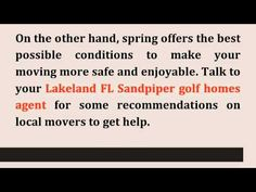 http://www.LakelandFloridaLiving.com - Spring season can be a great time to move to your new Lakeland FL home, here are the pros of moving during this season. Call me, Petra Norris, at (863) 619-6918 , if you're looking for a Lakeland Florida real estate agent with superior local knowledge, experience, professionalism, integrity, and personal service to help you sell or buy Lakeland 55+ Community homes for sale or Sandpiper Golf homes for sale.
